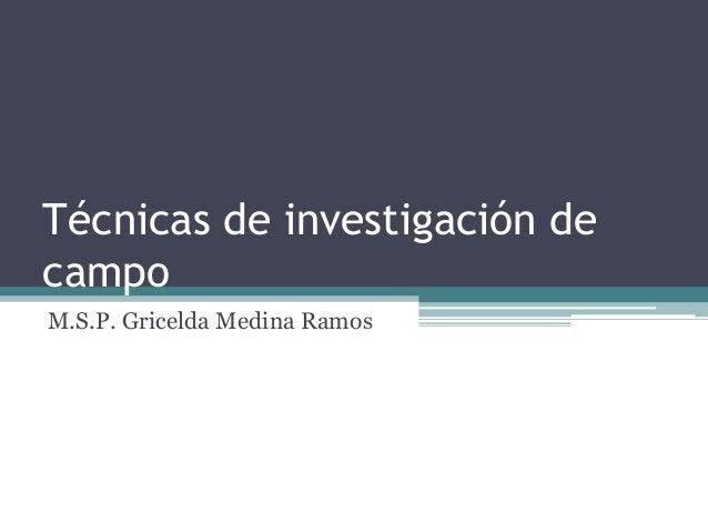 Técnicas de investigación de campo M.S.P. Gricelda Medina Ramos