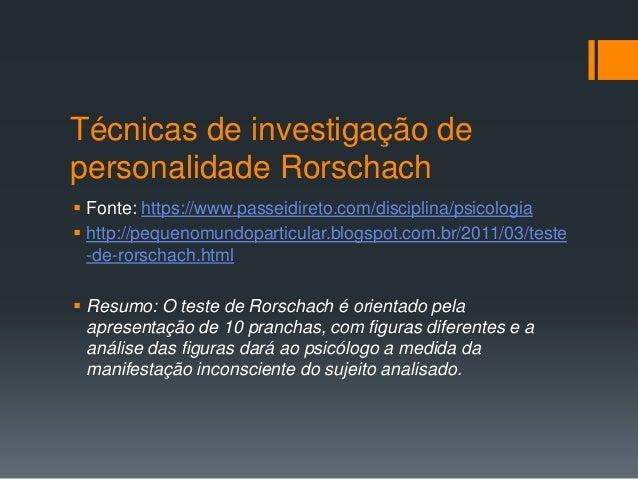 Técnicas de investigação de personalidade Rorschach  Fonte: https://www.passeidireto.com/disciplina/psicologia  http://p...