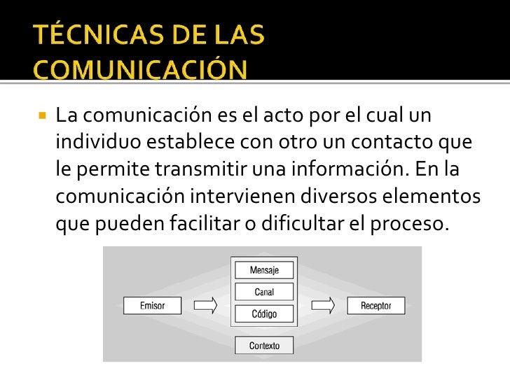 TÉCNICAS DE LAS COMUNICACIÓN<br />La comunicación es el acto por el cual un individuo establece con otro un contacto que l...