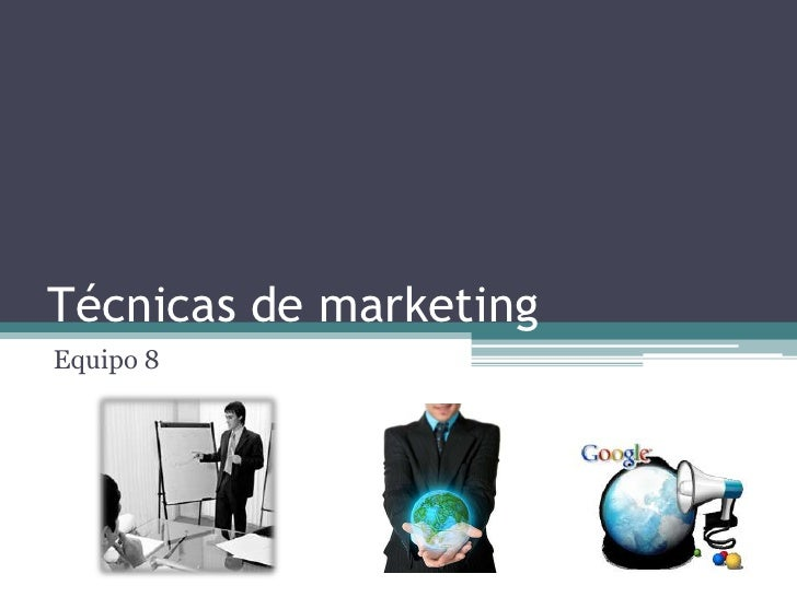 Técnicas de marketing <br />Equipo 8<br />