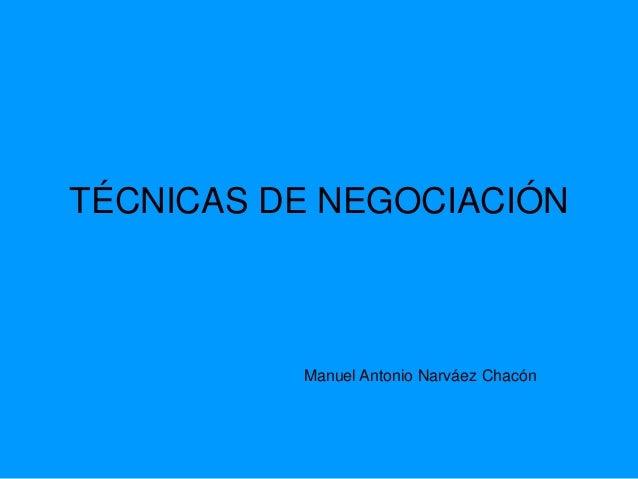 TÉCNICAS DE NEGOCIACIÓN  Manuel Antonio Narváez Chacón