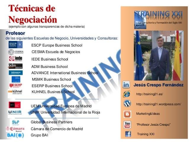 "Técnicas de Negociación http://training21.wordpress.com/ http://training21.es/ Jesús Crespo Fernández ""Profesor Jesús Cres..."