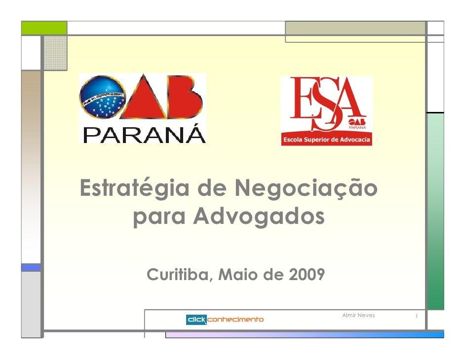 Estratégia de Negociação      para Advogados       Curitiba, Maio de 2009                                Almir Neves   1