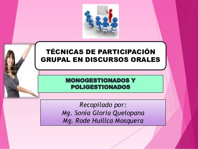 MONOGESTIONADOS Y POLIGESTIONADOS Recopilado por: Mg. Sonia Gloria Quelopana Mg. Rode Huillca Mosquera TÉCNICAS DE PARTICI...