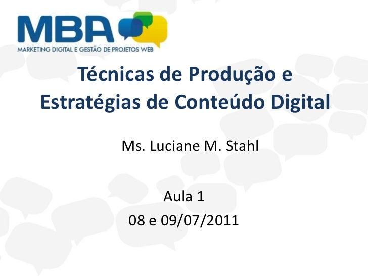 Técnicas de Produção e Estratégias de Conteúdo Digital Aula 1 08 e 09/07/2011 Ms. Luciane M. Stahl