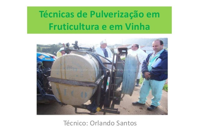 Técnicas de Pulverização em  Fruticultura e em Vinha     Técnico: Orlando Santos