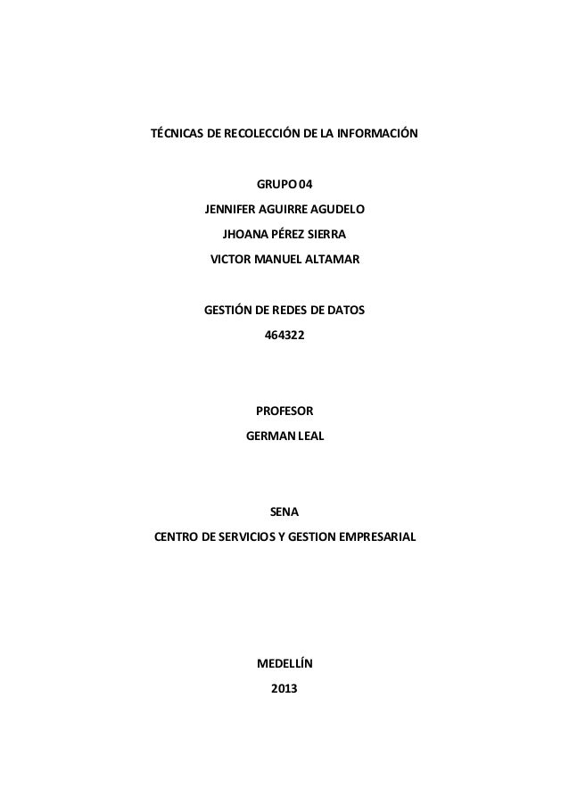 TÉCNICAS DE RECOLECCIÓN DE LA INFORMACIÓNGRUPO 04JENNIFER AGUIRRE AGUDELOJHOANA PÉREZ SIERRAVICTOR MANUEL ALTAMARGESTIÓN D...
