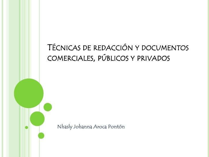 TÉCNICAS DE REDACCIÓN Y DOCUMENTOSCOMERCIALES, PÚBLICOS Y PRIVADOS  Nhasly Johanna Aroca Pontón