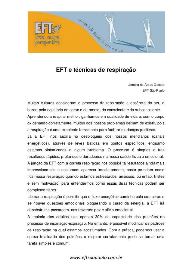 www.eftsaopaulo.com.br EFT e técnicas de respiração Janaina de Abreu Gaspar EFT São Paulo Muitas culturas consideram o pro...