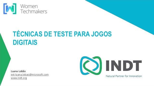 LBI - Microsoft TÉCNICAS DE TESTE PARA JOGOS DIGITAIS Luana Lobão ext-luana.lobao@microsoft.com www.indt.org
