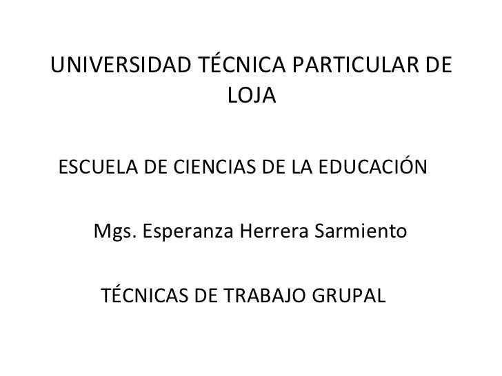 UNIVERSIDAD TÉCNICA PARTICULAR DE              LOJAESCUELA DE CIENCIAS DE LA EDUCACIÓN   Mgs. Esperanza Herrera Sarmiento ...