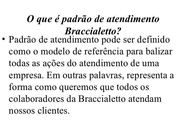 O que é padrão de atendimento Braccialetto? <ul><li>Padrão de atendimento pode ser definido como o modelo de referência pa...