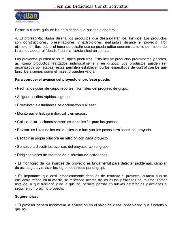 Técnicas Didácticas Constructivistas Enlace a cuadro guía de las actividades que pueden elaborarse. 4. El profesor-facilit...
