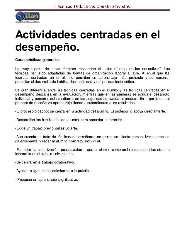 Técnicas Didácticas Constructivistas Actividades centradas en el desempeño. Características generales La mayor parte de es...