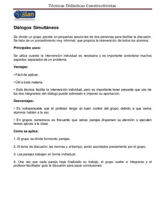Técnicas Didácticas Constructivistas Diálogos Simultáneos Se divide un grupo grande en pequeñas secciones de dos personas ...