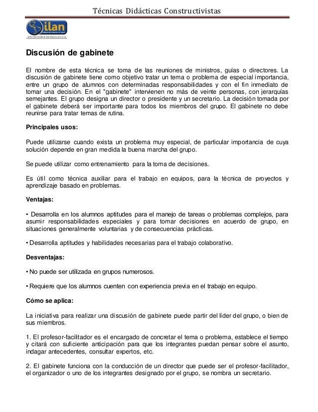 Técnicas Didácticas Constructivistas Discusión de gabinete El nombre de esta técnica se toma de las reuniones de ministros...