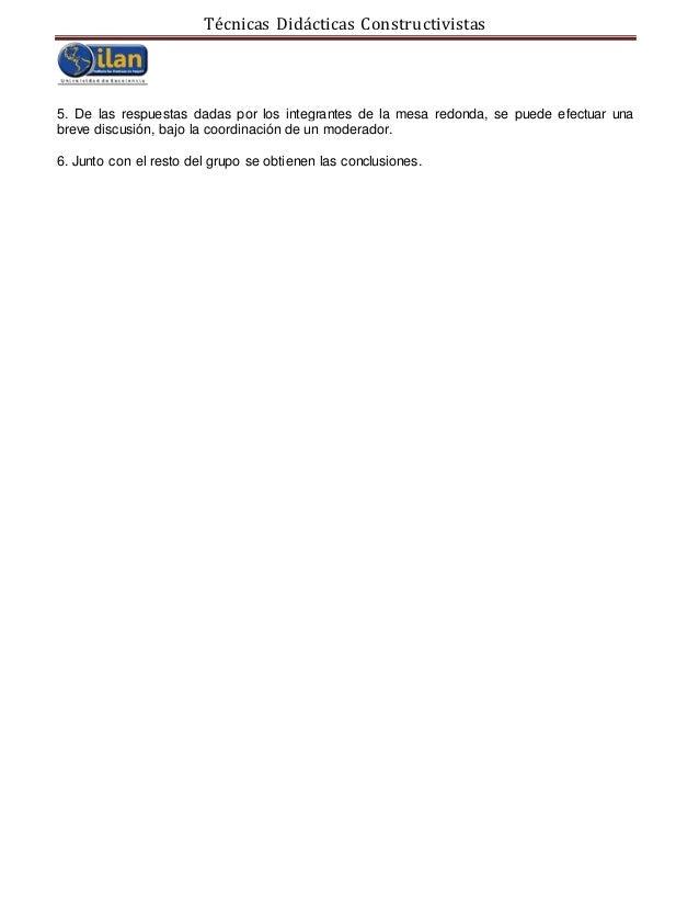 Técnicas Didácticas Constructivistas 5. De las respuestas dadas por los integrantes de la mesa redonda, se puede efectuar ...