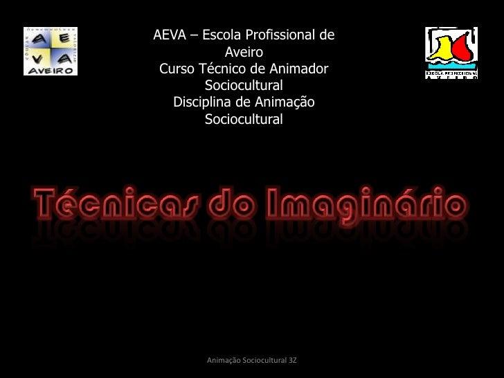 AEVA – Escola Profissional de Aveiro<br />Curso Técnico de Animador Sociocultural<br />Disciplina de Animação Sociocultura...
