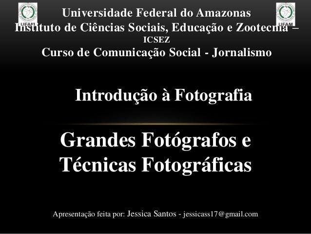 Universidade Federal do Amazonas Instituto de Ciências Sociais, Educação e Zootecnia – ICSEZ Curso de Comunicação Social -...