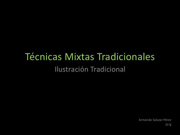 Técnicas Mixtas Tradicionales      Ilustración Tradicional                                Armando Salazar Pérez           ...