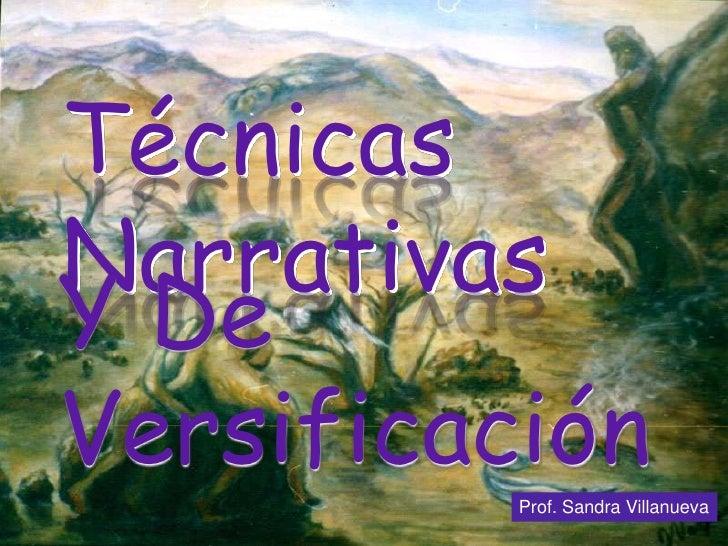 Técnicas Narrativas<br />Y De Versificación<br />Prof. Sandra Villanueva<br />
