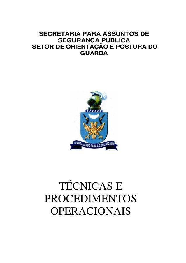 SECRETARIA PARA ASSUNTOS DE SEGURANÇA PÚBLICA SETOR DE ORIENTAÇÃO E POSTURA DO GUARDA TÉCNICAS E PROCEDIMENTOS OPERACIONAIS