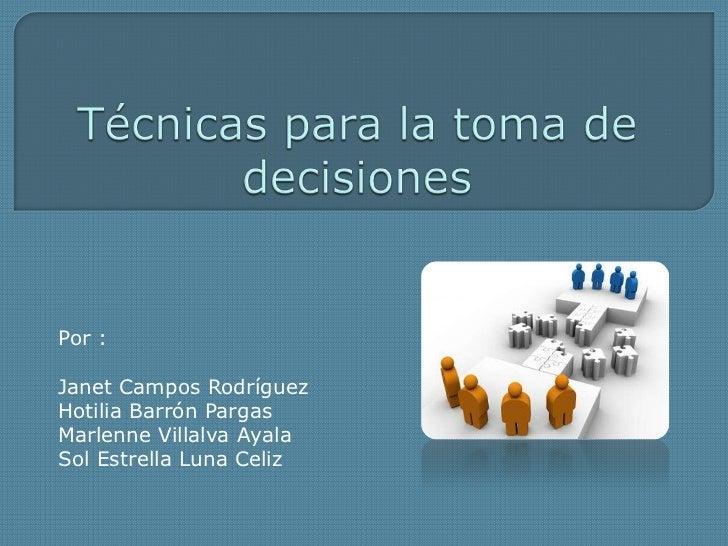 Técnicas para la toma de decisiones <br />Por :<br />Janet Campos Rodríguez<br />Hotilia Barrón Pargas<br />MarlenneVillal...