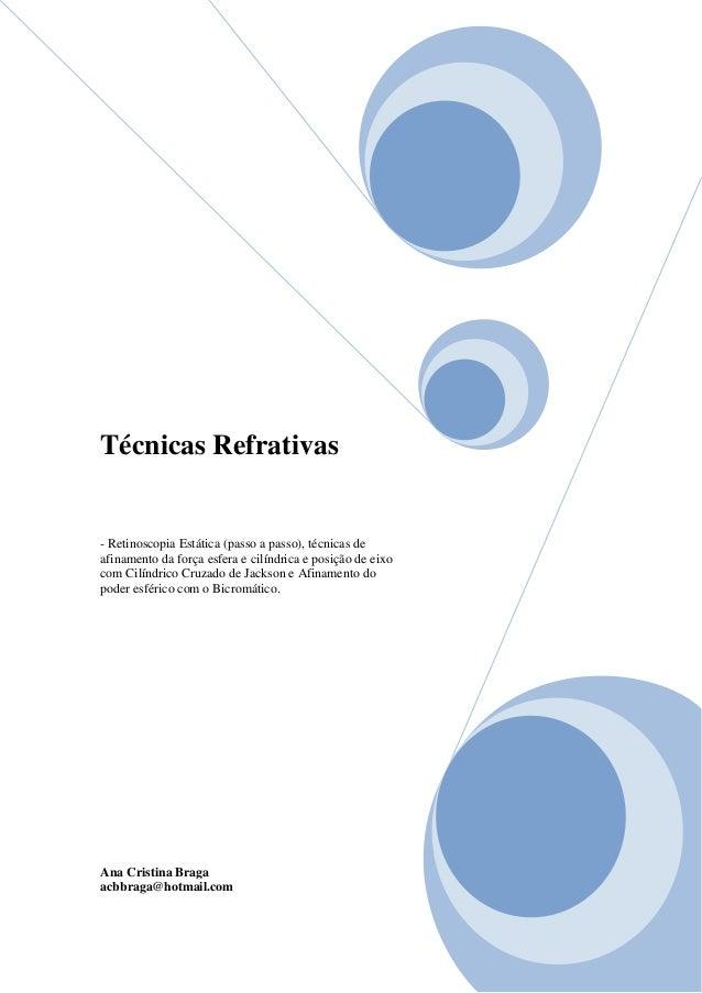 Técnicas Refrativas - Retinoscopia Estática (passo a passo), técnicas de afinamento da força esfera e cilíndrica e posição...
