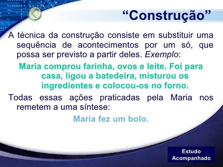 """"""" Construção"""" <ul><li>A técnica da construção consiste em substituir uma sequência de acontecimentos por um só, que possa ..."""