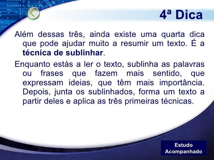 4ª Dica <ul><li>Além dessas três, ainda existe uma quarta dica que pode ajudar muito a resumir um texto. É a  técnica de s...