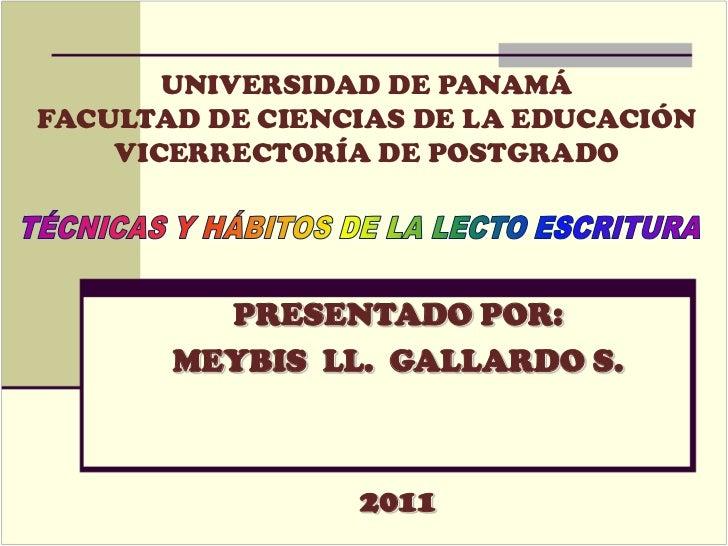 UNIVERSIDAD DE PANAMÁFACULTAD DE CIENCIAS DE LA EDUCACIÓNVICERRECTORÍA DE POSTGRADO<br />TÉCNICAS Y HÁBITOS DE LA LECTO ES...