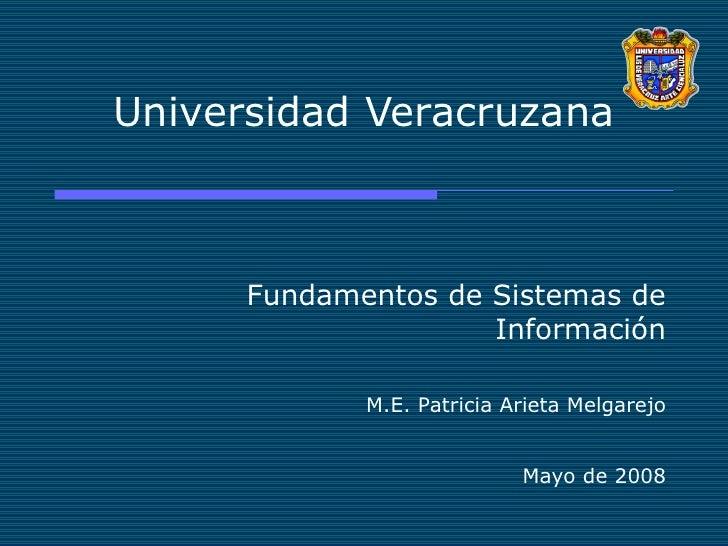 Universidad Veracruzana Fundamentos de Sistemas de Información M.E. Patricia Arieta Melgarejo Mayo de 2008