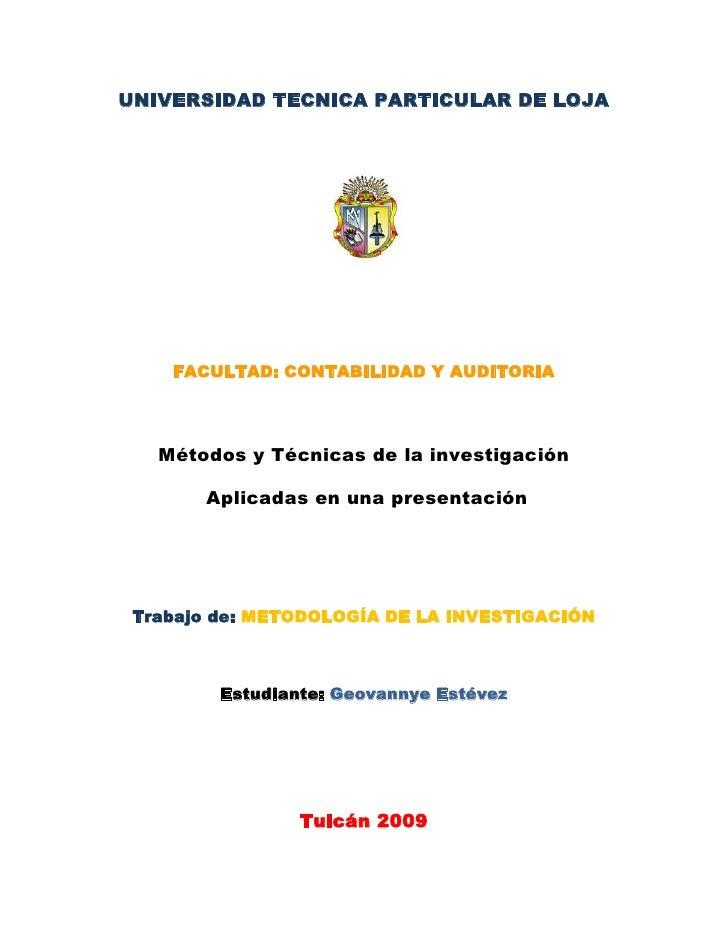 UNIVERSIDAD TECNICA PARTICULAR DE LOJA<br />FACULTAD: CONTABILIDAD Y AUDITORIA<br />Métodos y Técnicas de la investigación...