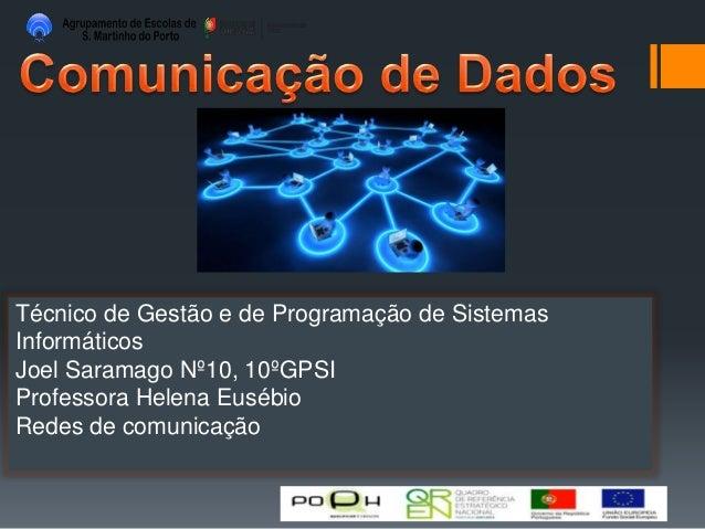 Técnico de Gestão e de Programação de Sistemas Informáticos Joel Saramago Nº10, 10ºGPSI Professora Helena Eusébio Redes de...