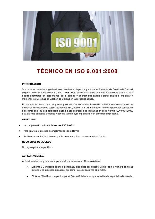 TÉCNICO EN ISO 9.001:2008 PRESENTACIÓN. Son cada vez más las organizaciones que desean implantar y mantener Sistemas de Ge...