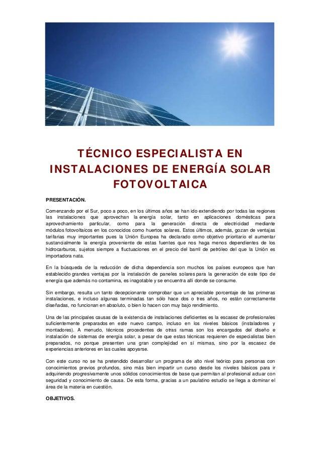 TÉCNICO ESPECIALISTA EN INSTALACIONES DE ENERGÍA SOLAR FOTOVOLTAICA PRESENTACIÓN. Comenzando por el Sur, poco a poco, en l...