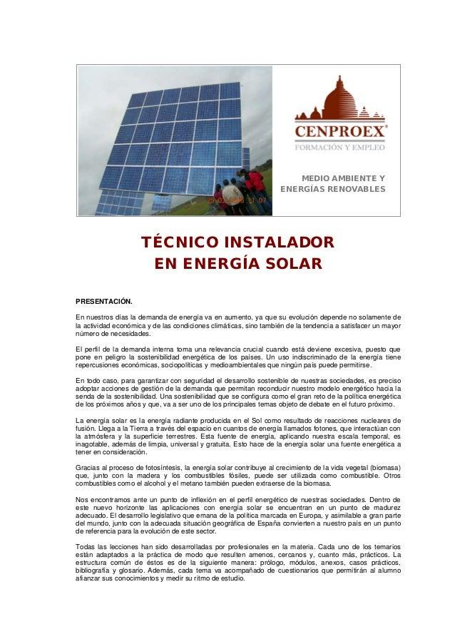 MEDIO AMBIENTE Y ENERGÍAS RENOVABLES TÉCNICO INSTALADOR EN ENERGÍA SOLAR PRESENTACIÓN. En nuestros días la demanda de ener...