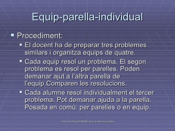 Equip-parella-individual <ul><li>Procediment: </li></ul><ul><ul><li>El docent ha de preparar tres problemes similars i org...