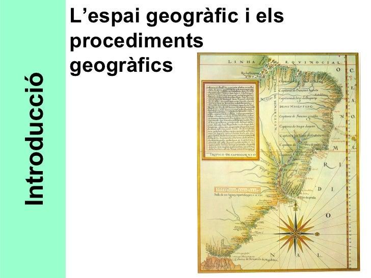 L'espai geogràfic i els              procediments              geogràficsIntroducció