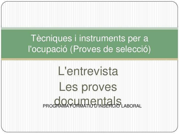 Tècniques i instruments per alocupació (Proves de selecció)        Lentrevista        Les proves       documentals   PROGR...