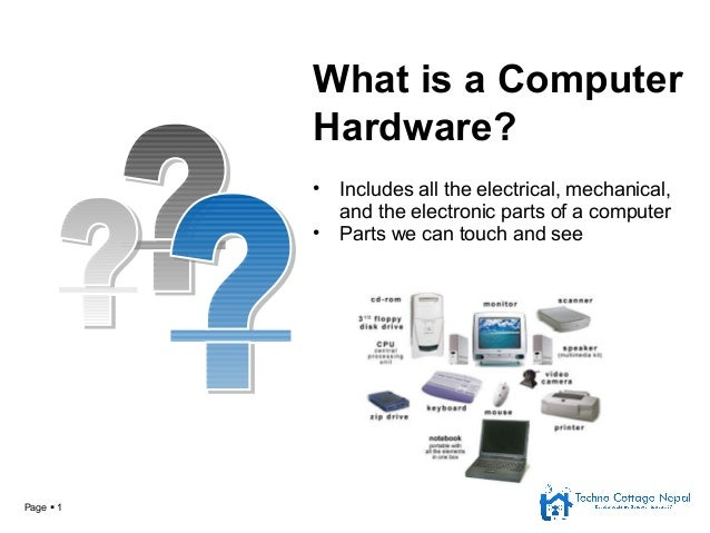 Page  1 • Includes all the electrical, mechanical, and the electronic parts of a computer • Parts we can touch and see Wh...