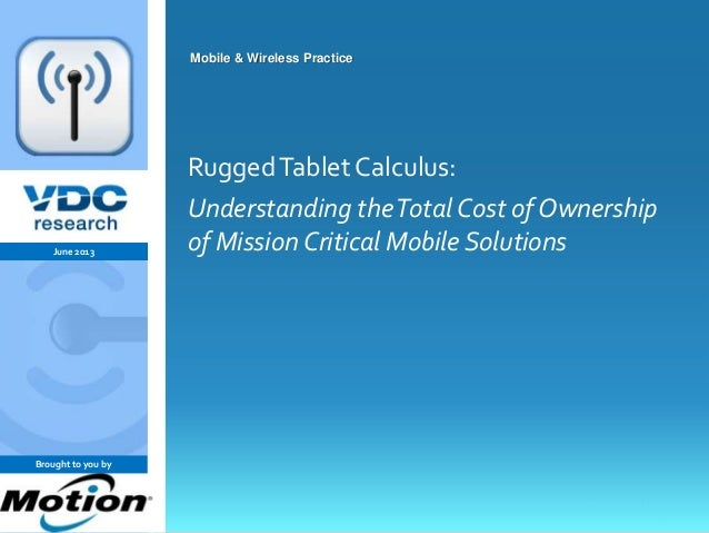 vdcresearch.com 0©2011 VDC Research Group, Inc. Mobile & Wireless Mobile & Wireless Practice RuggedTablet Calculus: Unders...
