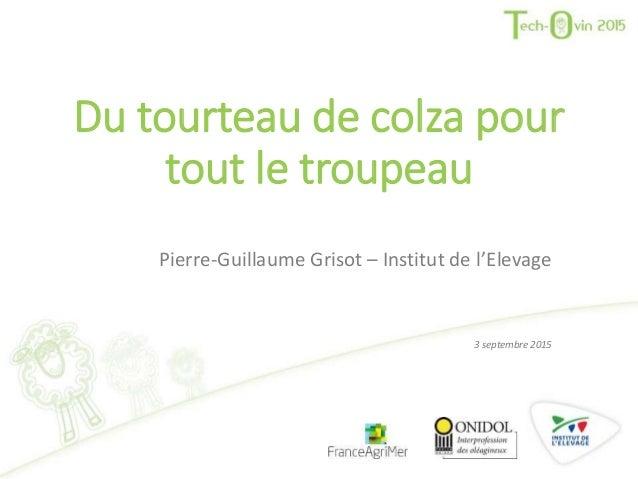 Du tourteau de colza pour tout le troupeau Pierre-Guillaume Grisot – Institut de l'Elevage 3 septembre 2015