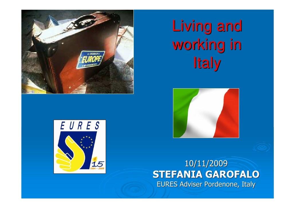 Living and     working in        Italy             10/11/2009 STEFANIA GAROFALO EURES Adviser Pordenone, Italy