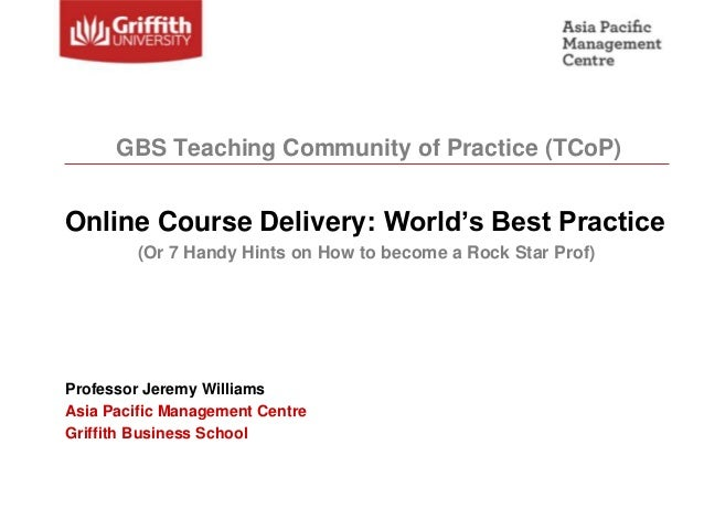 Online Course Delivery: World's Best Practice(Or 7 Handy Hints on How to become a Rock Star Prof)Professor Jeremy Williams...