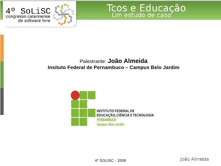 Palestrante: João Almeida Insituto Federal de Pernambuco – Campus Belo Jardim                       4º SOLISC - 2009