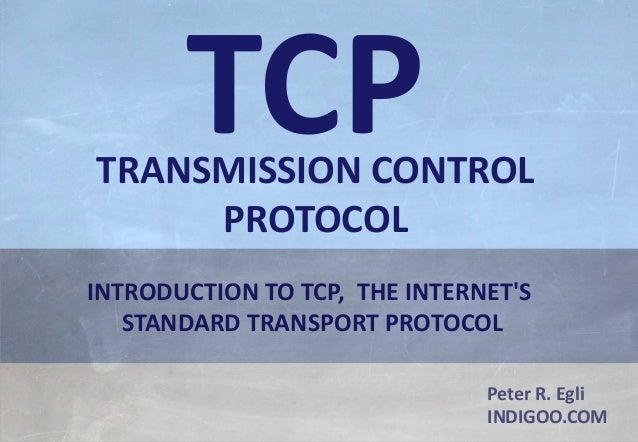 © Peter R. Egli 2017 1/51 Rev. 3.70 TCP - Transmission Control Protocol indigoo.com Peter R. Egli INDIGOO.COM INTRODUCTION...