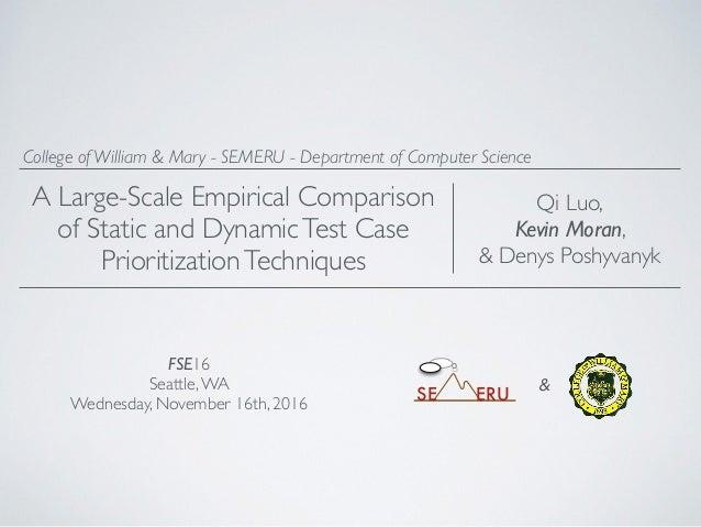 FSE16 Seattle,WA Wednesday, November 16th, 2016 Qi Luo, Kevin Moran, & Denys Poshyvanyk College of William & Mary - SEMERU...