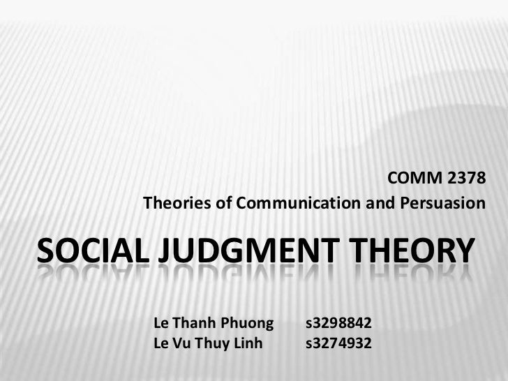 COMM 2378<br />Theories of Communication and Persuasion<br />Social Judgment Theory<br />Le Thanh Phuong s3298842<br />Le...