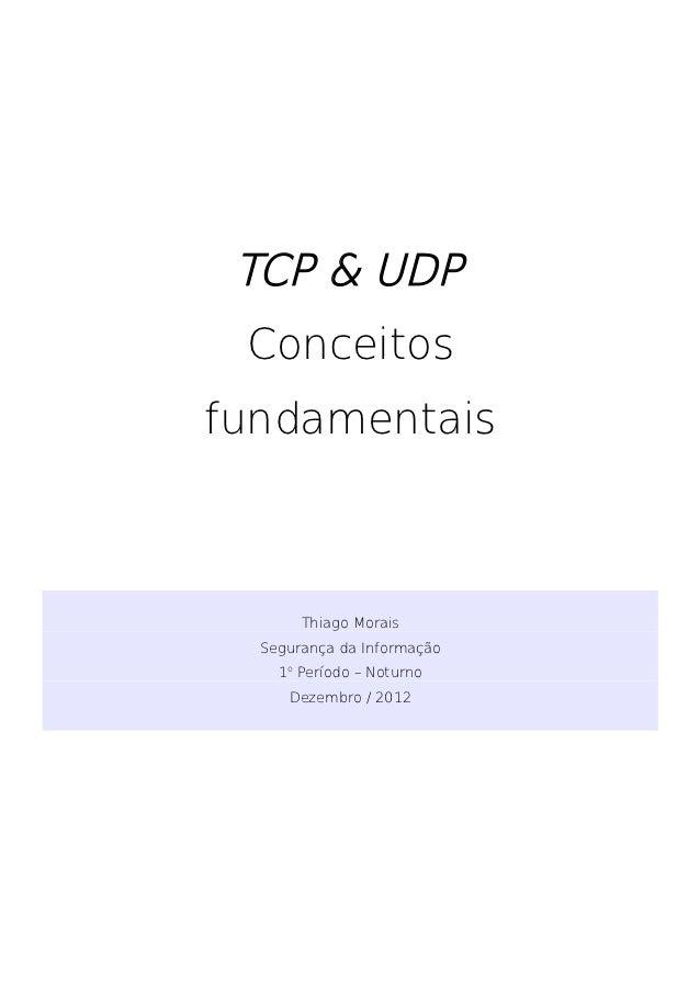 TCP & UDP Conceitosfundamentais       Thiago Morais  Segurança da Informação    1o Período – Noturno     Dezembro / 2012